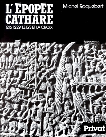 L'EPOPEE CATHARE. Tome 3, Le lys et la croix 1216-1229 por Michel Roquebert