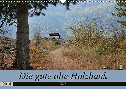Die gute alte Holzbank (Wandkalender 2018 DIN A3 quer): Die gute alte Holz- und Gartenbank - nützlich und zugleich dekorativ! (Monatskalender, 14 ... Orte) [Kalender] [Jun 20, 2014]...