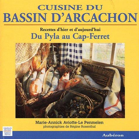 Cuisine du bassin d'Arcachon : Du Pyla au Cap-Ferret, recettes d'hier et d'aujourd'hui par Marie-Annick Aviotte-Le Penmelen