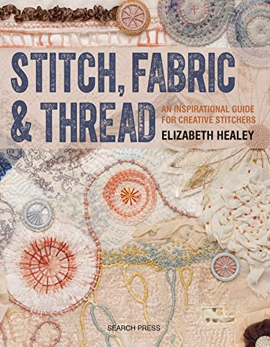 Stitch, Fabric & Thread: An inspirational guide for creative stitchers -