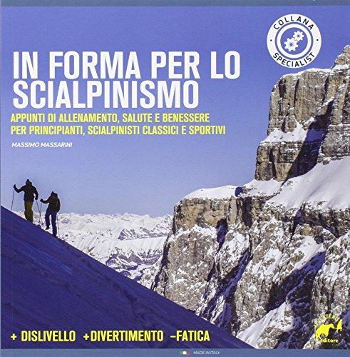 In forma per lo scialpinismo. Appunti di allenamento, salute e benessere per principianti, scialpinisti classici e sportivi (Specialist) por Massimo Massarini