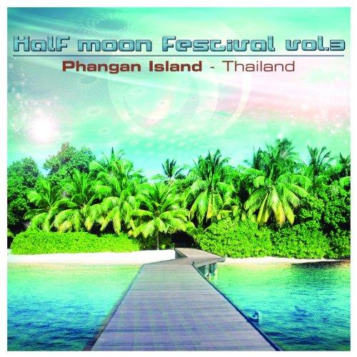 Half Moon Festival - Phangan Island - Thailand Vol.3 -
