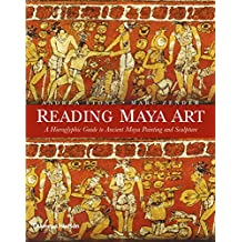 Reading Maya Art: A Hieroglyphic Guide to Ancient Maya Painting: A Hieroglyphic Guide to Ancient Maya Painting and Sculpture