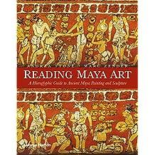 Reading maya art: a hieroglyphic guide to ancient maya painting and sculpture /anglais