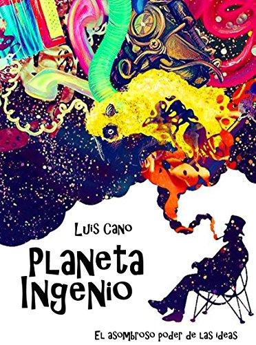 Planeta Ingenio: El asombroso poder de las ideas