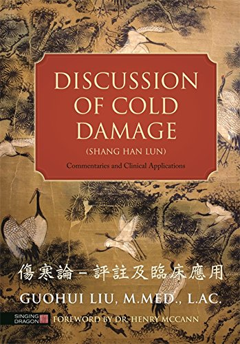 Discussion of Cold Damage (Shang Han Lun): Commentaries and Clinical Applications (English Edition)