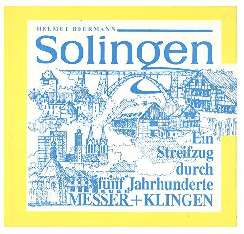 Solingen. Messer + Klingen - Ein Streifzug durch fünf Jahrhunderte der Klingenherstellung (Solingen Deutsche Messer)