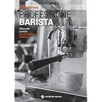 Professione barista. Manuale pratico per l'espresso perfetto
