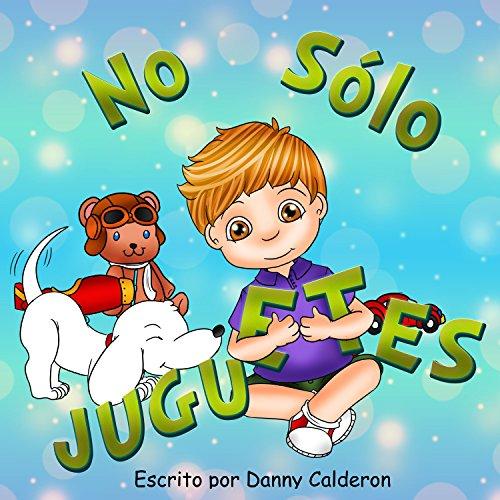 Cuento infantiles: No Sólo Juguetes: Libros en español para niños por Danny Calderon