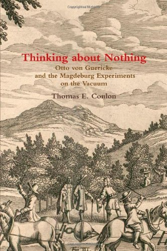 Thinking About Nothing: Otto Von Guericke And The Magdeburg Experiments On The Vacuum by Conlon, Thomas E. (2011) Paperback