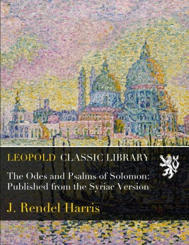 The Odes and Psalms of Solomon: Published from the Syriac Version