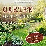 Gartengestaltung - Das Workbook: Schritt für Schritt zu deinem Traumgarten!