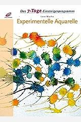 Das 7-Tage-Einsteigerprogramm:: Experimentelle Aquarelle Gebundene Ausgabe