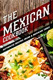 The Mexican Cookbook: Authentic Recipes from a Mexican Table
