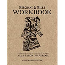 Merchant & Mills Workbook: A collection of versatile sewing patterns for an elegant all season wardrobe