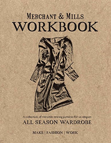 Merchant Mills Workbook A Collection Of Versatile Sewing Patterns For An Elegant All Season Wardrobe