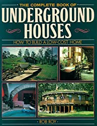 The Complete Book of the Underground Houses: How to Build a Low Cost Home