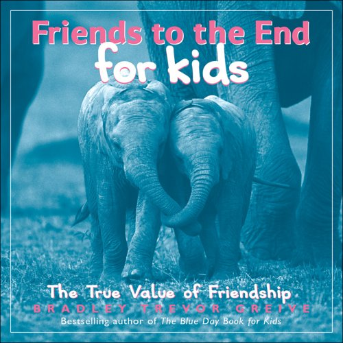 friends-to-the-end-for-kids-the-true-value-of-friendship