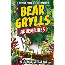 Bear Grylls Adventure 3: The Jungle Challenge (A Bear Grylls Adventure)
