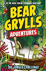 A Bear Grylls Adventure 3: The Jungle Challenge: by bestselling author and Chief Scout Bear Grylls