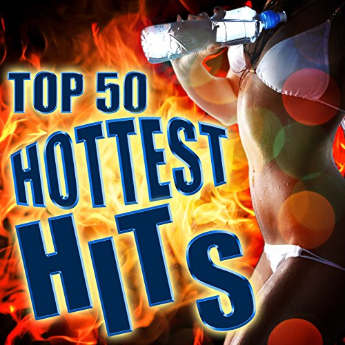 Top 50 Hottest Hits [Explicit]