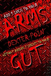ADD 1 INCH TO YOUR ARMS WITHOUT ADDING 2 INCHES TO YOUR GUT - ARMS WORKOUT - MOTIVATION - TRAINING PHILOSOPHY - WEIGHT TRAINING - (Gut-R-Dun #POACHTHEPOACHERS ... - #HEALTHYEATINGONABUDGET) (English Edition)