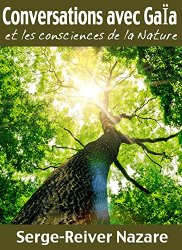 Communications avec Gaïa: Et les consciences de la Nature (Messages du monde invisible t. 1) par Serge-Reiver Nazare