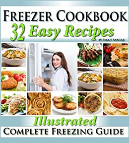 Freezer Cookbook: Complete Freezer Meals Cookbook with Illustrated Make Ahead Lunch & Dinner Recipes (English Edition) von [Annear, Peggy]