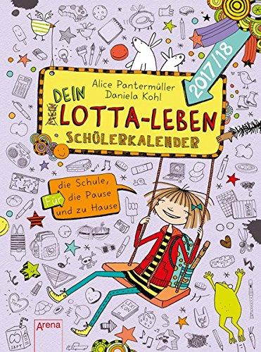 Mein Lotta-Leben. Mein Dein Lotta-Leben Schülerkalender 2017/2018: Für die Schule, die Pause...