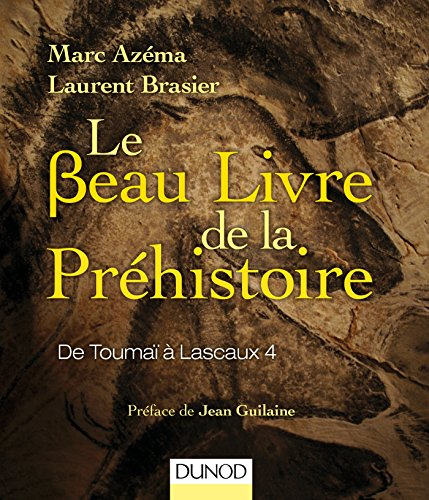 Le beau livre de la préhistoire - De Toumaï à Lascaux 4 par Marc Azéma