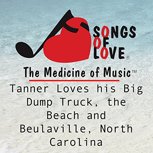 Tanner Loves His Big Dump Truck, the Beach and Beulaville, North Carolina (Big Dump Truck)