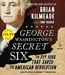 George Washington's Secret Six: The Spy Ring That Saved America by Brian Kilmeade (2016-05-24)