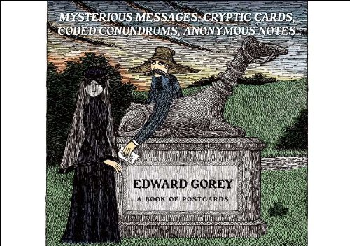 Edward Gorey: Mysterious Messages, Cryptic Cards, Coded Conundrums, Anonymous Notes Book of Postcards AA649