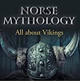 Norse Mythology: All about Vikings: Norse Mythology for Kids (Children's Norse Folk Tales)