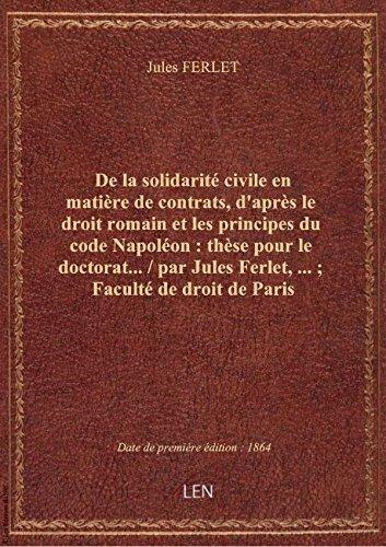 De lasolidaritécivile enmatièredecontrats,d'après ledroitromain etles principes ducodeNa par Jules FERLET