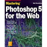 MASTERING PHOTOSHOP 5 FOR THE WEB. With CD-Rom