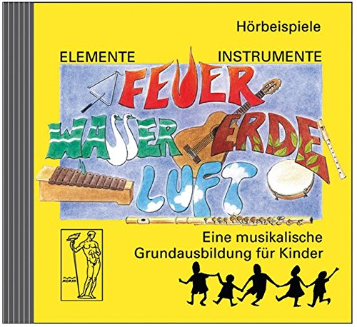 Elemente - Instrumente: Feuer - Wasser - Erde - Luft. Eine musikalische Grundausbildung für Kinder. Vertrautwerden mit Instrumenten: Hörbeispiele für ... aus vielen Musikrichtungen und -stilen