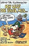Ich lese die Bibel, weil.: Sechzig gute Gründe für das Buch der Bücher - Werner Tiki Küstenmacher