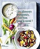 Telecharger Livres Les aliments fermentes c est bon pour la sante (PDF,EPUB,MOBI) gratuits en Francaise