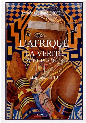 L'Afrique : La vérité au fil des mots, volume 1, chapitres 1 à 10