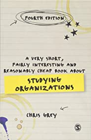 A Very Short, Fairly Interesting and Reasonably Cheap Book About Studying Organizations Fourth Edition (Very Short, Fairly I