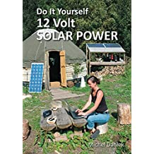 Do It Yourself 12 Volt Solar Power (English Edition)