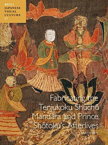 Fabricating the Tenjukoku Sh Ch Mandara and Prince Sh Toku S Afterlives (Japanese Visual Culture, Band 17)