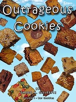 Outrageous Cookies : Volume I Bar Cookies (English Edition) de [Gillespie, Gregg]