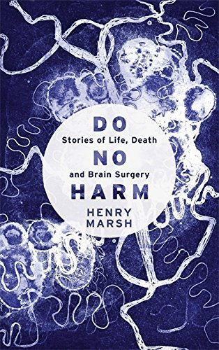 Do No Harm: Stories of Life, Death and Brain Surgery by Marsh, Henry (2014) Hardcover