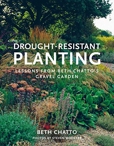 Drought-Resistant Planting: Lessons from Beth Chatto's Gravel Garden par Beth Chatto