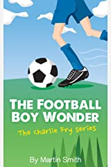 The Football Boy Wonder: (Football book for kids 7-13) (The Charlie Fry Series) Paperback