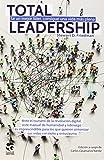 TOTAL LEADERSHIP: Sé un mejor líder, consigue una vida más plena