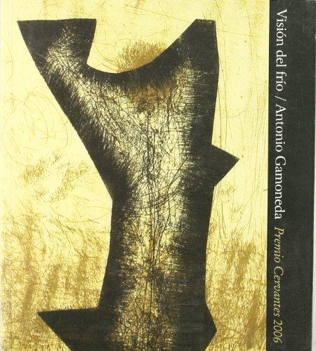 Visión del frio. Antonio Gamoneda. Premio Dervantes 2006 por Fernando Fernández Lanza