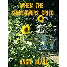 When The Sunflowers Cried (sunflower series Book 1)